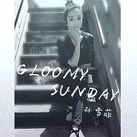 孙雪菲 :Gloomy Sunday