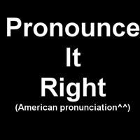 Pronounce It Right 美语发音